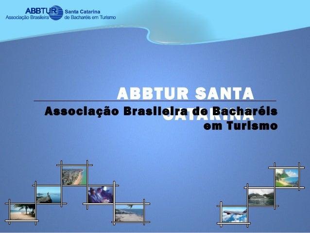 ABBTUR SANTACATARINAAssociação Brasileira de Bacharéisem Turismo