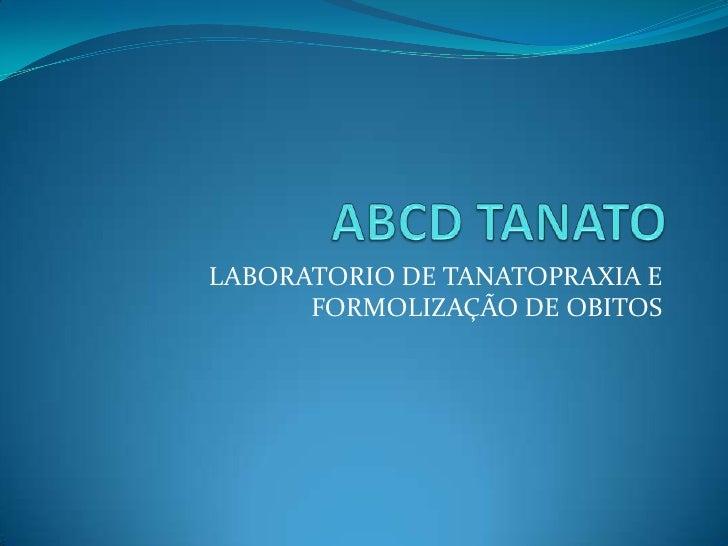ABCD TANATO<br />LABORATORIO DE TANATOPRAXIA E FORMOLIZAÇÃO DE OBITOS<br />