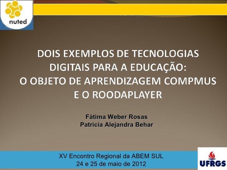 Fátima Weber Rosas      Patricia Alejandra BeharXV Encontro Regional da ABEM SUL     24 e 25 de maio de 2012