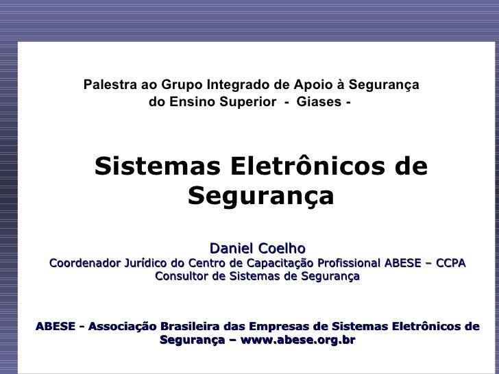 Daniel Coelho Coordenador Jurídico do Centro de Capacitação Profissional ABESE – CCPA Consultor de Sistemas de Segurança S...