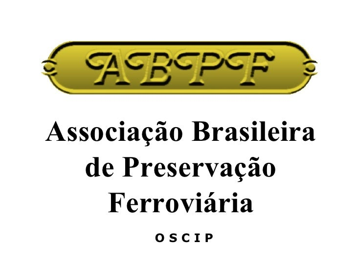 Associação Brasileira de Preservação Ferroviária O S C I P