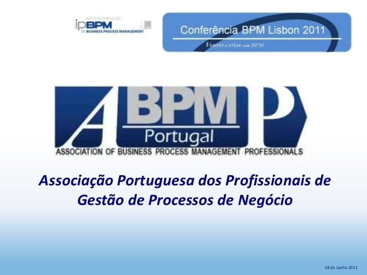 BPMBusiness Process Management           Associação Portuguesa dos Profissionais de                Gestão de Processos de ...