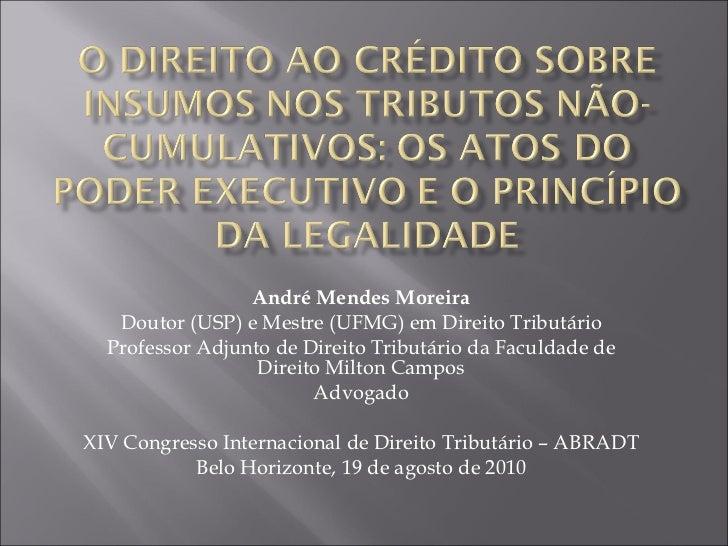 André Mendes Moreira Doutor (USP) e Mestre (UFMG) em Direito Tributário Professor Adjunto de Direito Tributário da Faculda...