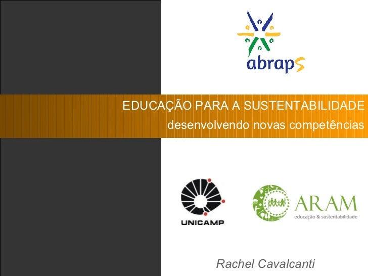 EDUCAÇÃO PARA A SUSTENTABILIDADE     desenvolvendo novas competências            Rachel Cavalcanti