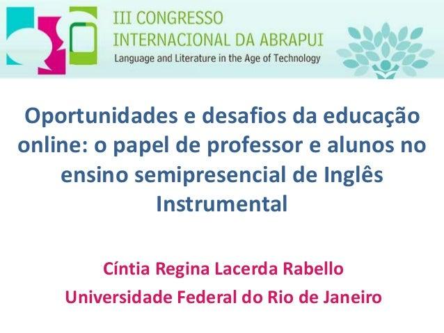 Oportunidades e desafios da educação online: o papel de professor e alunos no ensino semipresencial de Inglês Instrumental...