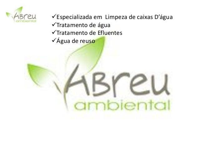 Especializada em Limpeza de caixas D'água Tratamento de água Tratamento de Efluentes Água de reuso