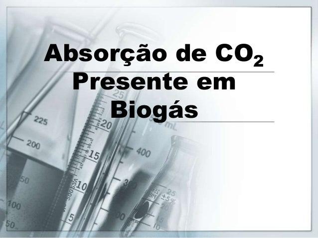 Absorção de CO  2  Presente em  Biogás