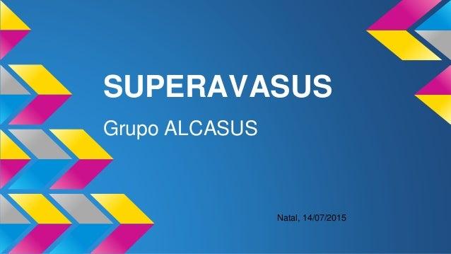 SUPERAVASUS Grupo ALCASUS Natal, 14/07/2015