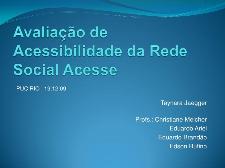PUC RIO | 19.12.09                                Taynara Jaegger                       Profs.: Christiane Melcher        ...