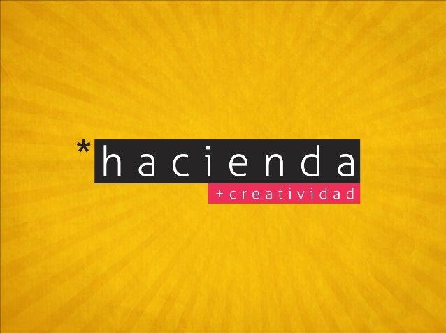 O QUE É A *HACIENDA? • A *hacienda é um núcleo profissional formado por três pensadores envolvidos em diferentes áreas, co...