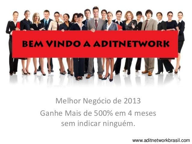 Melhor Negócio de 2013Ganhe Mais de 500% em 4 meses     sem indicar ninguém.                       www.aditnetworkbrasil.com
