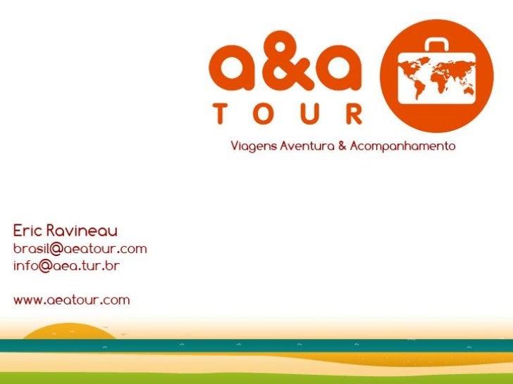 a&a Tour – Sistema on-line•   É um sistema inteligente utilizando um banco de dados•   Em um clique atende vários mil clie...