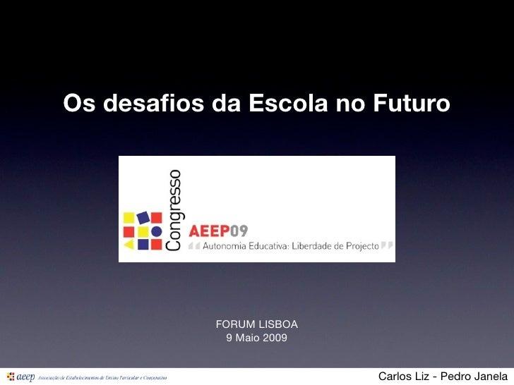Os desafios da Escola no Futuro                FORUM LISBOA             9 Maio 2009                             Carlos Liz ...