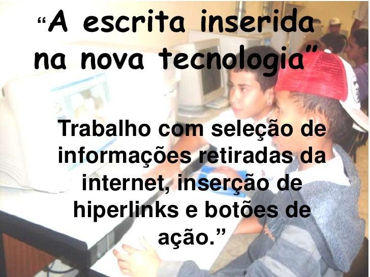 """""""A escrita inserida na nova tecnologia""""   Trabalho com seleção de  informações retiradas da     internet, inserção de    h..."""