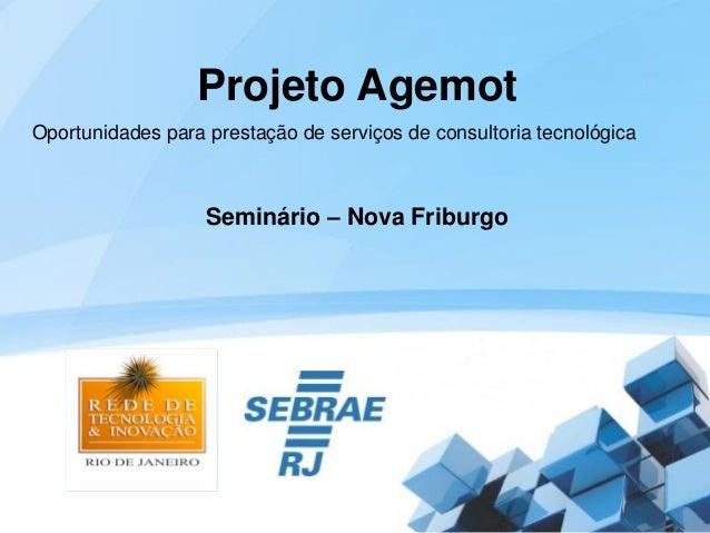 Projeto AgemotOportunidades para prestação de serviços de consultoria tecnológica                   Seminário – Nova Fribu...
