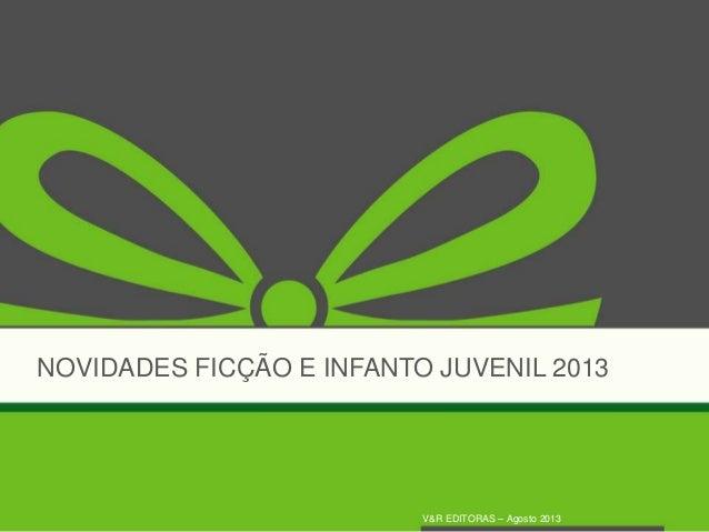 NOVIDADES FICÇÃO E INFANTO JUVENIL 2013 V&R EDITORAS – Agosto 2013