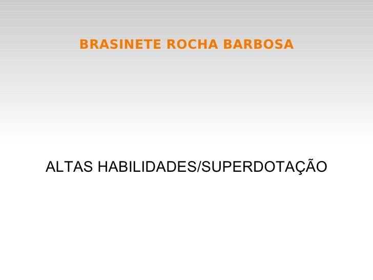 BRASINETE ROCHA BARBOSA ALTAS HABILIDADES/SUPERDOTAÇÃO