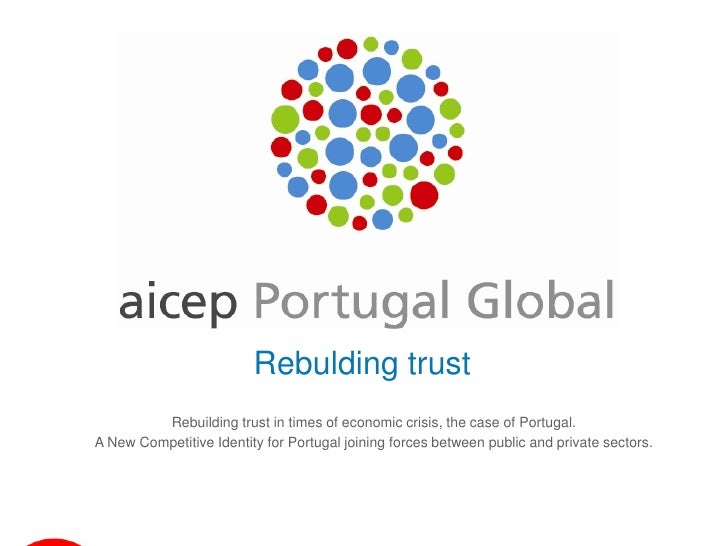 Rebulding trust         Rebuilding trust in times of economic crisis, the case of Portugal.A New Competitive Identity for ...