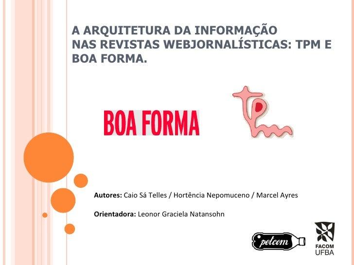 A ARQUITETURA DA INFORMAÇÃO  NAS REVISTAS WEBJORNALÍSTICAS: TPM E BOA FORMA. Autores:  Caio Sá Telles / Hortência Nepomuce...