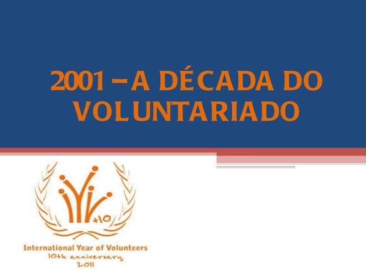 2001 – A DÉCADA DO VOLUNTARIADO