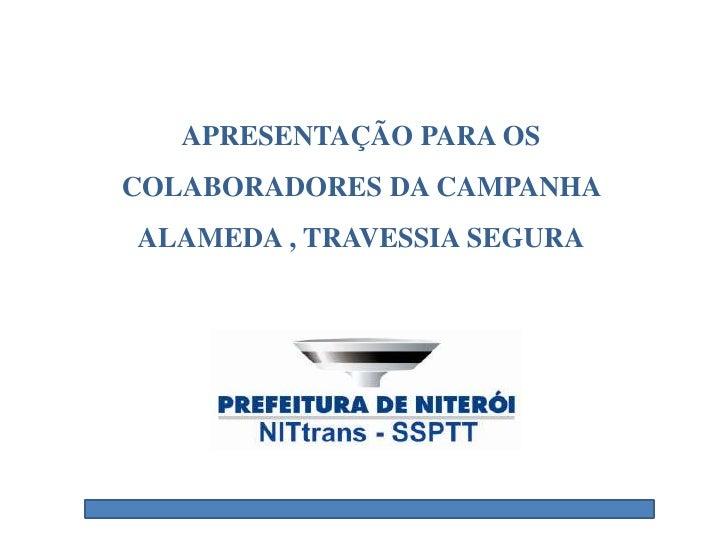 APRESENTAÇÃO PARA OS COLABORADORES DA CAMPANHA ALAMEDA , TRAVESSIA SEGURA<br />