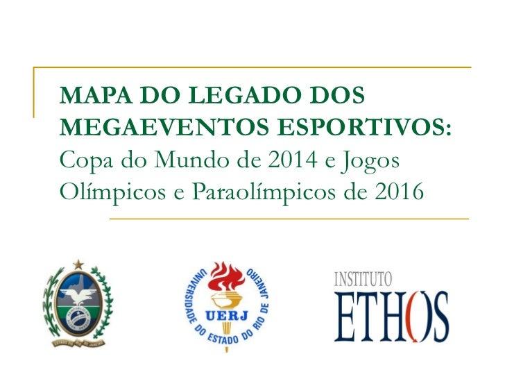 MAPA DO LEGADO DOSMEGAEVENTOS ESPORTIVOS:Copa do Mundo de 2014 e JogosOlímpicos e Paraolímpicos de 2016