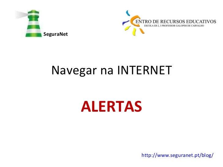 Navegar na INTERNET ALERTAS SeguraNet http://www.seguranet.pt/blog/