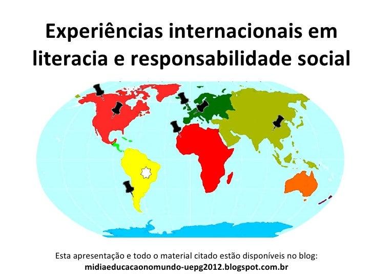Experiências internacionais emliteracia e responsabilidade social  Esta apresentação e todo o material citado estão dispon...