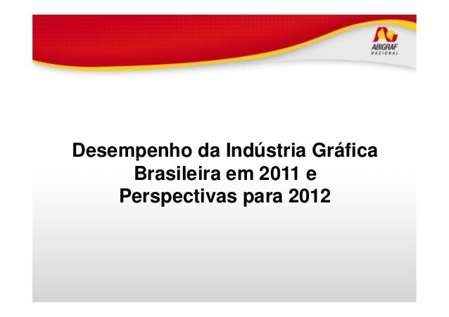 Desempenho da Indústria GráficaDesempenho da Indústria Gráfica Brasileira em 2011 e Perspectivas para 2012