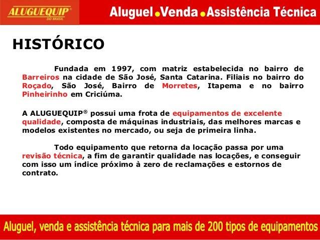 Fundada em 1997, com matriz estabelecida no bairro de Barreiros na cidade de São José, Santa Catarina. Filiais no bairro d...