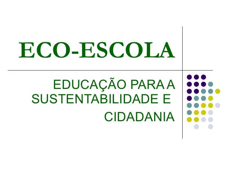 ECO-ESCOLA EDUCAÇÃO PARA A SUSTENTABILIDADE E  CIDADANIA