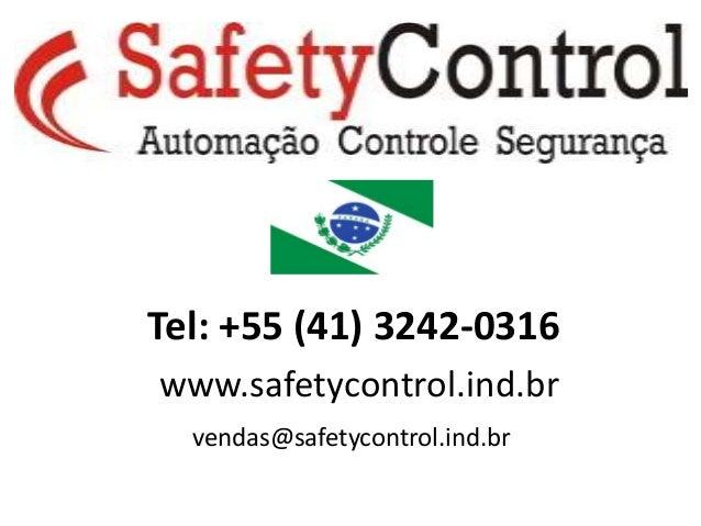 Tel: +55 (41) 3242-0316  www.safetycontrol.ind.br  vendas@safetycontrol.ind.br