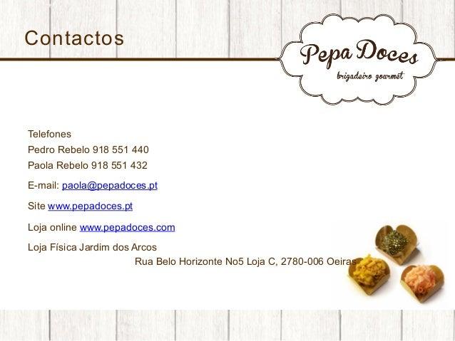 Contactos  Telefones Pedro Rebelo 918 551 440 Paola Rebelo 918 551 432 E-mail: paola@pepadoces.pt Site www.pepadoces.pt Lo...