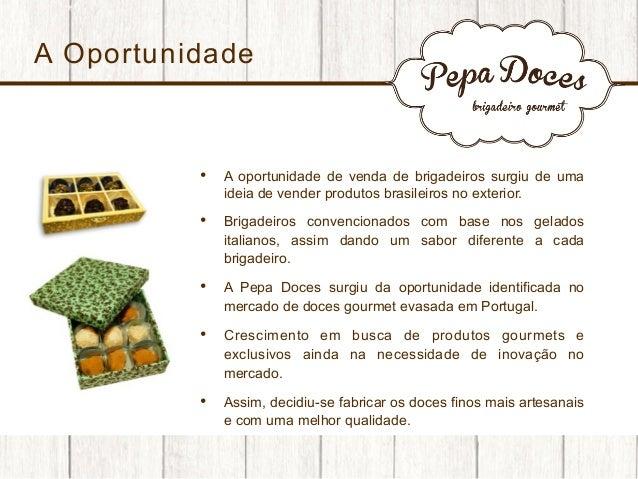 A Oportunidade  •  A oportunidade de venda de brigadeiros surgiu de uma ideia de vender produtos brasileiros no exterior....