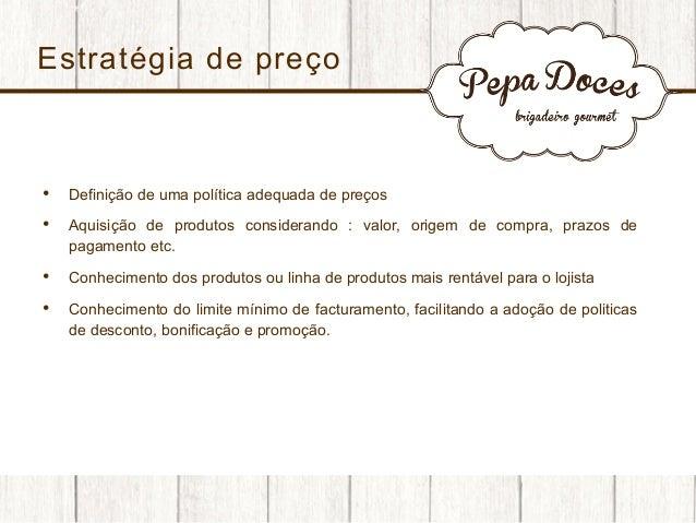 Estratégia de preço  •  Definição de uma política adequada de preços  •  Aquisição de produtos considerando : valor, ori...