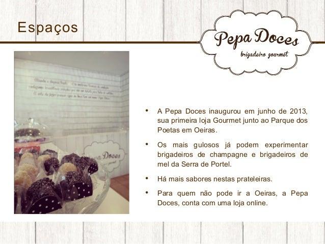 Espaços  •  A Pepa Doces inaugurou em junho de 2013, sua primeira loja Gourmet junto ao Parque dos Poetas em Oeiras.  • ...