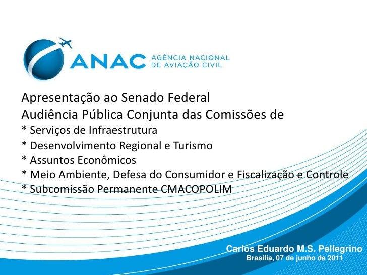 Apresentação ao Senado FederalAudiência Pública Conjunta das Comissões de * Serviços de Infraestrutura* Desenvolvimento Re...