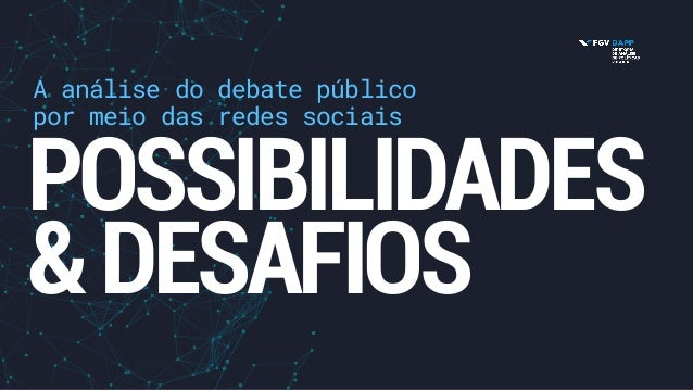 A análise do debate público por meio das redes sociais POSSIBILIDADES &DESAFIOS