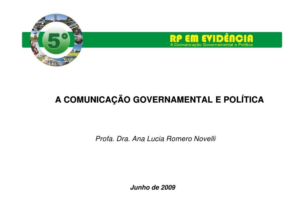 A COMUNICAÇÃO GOVERNAMENTAL E POLÍTICA           Profa. Dra. Ana Lucia Romero Novelli                      Junho de 2009