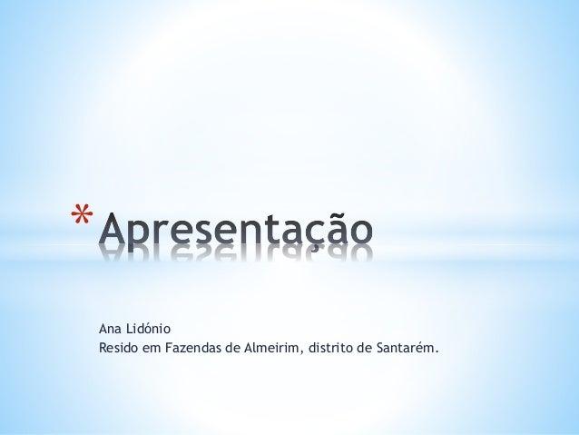 Ana Lidónio Resido em Fazendas de Almeirim, distrito de Santarém. *