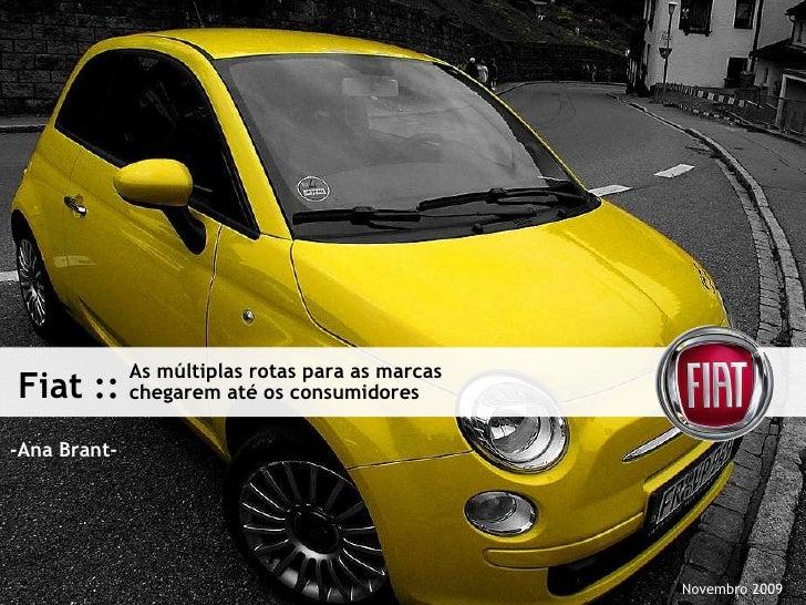 Fiat :: -Ana Brant-  As múltiplas rotas para as marcas  chegarem até os consumidores Novembro 2009