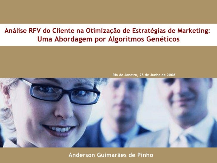 Rio de Janeiro, 25 de Junho de 2008. Análise RFV do Cliente na Otimização de Estratégias de Marketing:  Uma Abordagem por ...
