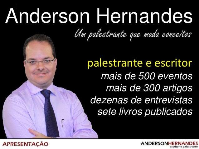 Anderson Hernandes       palestrante e escritor          mais de 500 eventos           mais de 300 artigos        dezenas ...