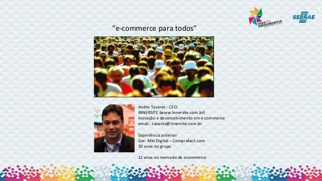"""""""e-commerce para todos""""  Andre Tavares - CEO INNERSITE (www.innersite.com.br) Inovação e desenvolvimento em e-commerce ema..."""