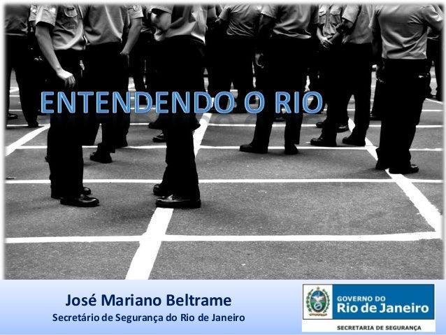 José Mariano BeltrameSecretário de Segurança do Rio de Janeiro