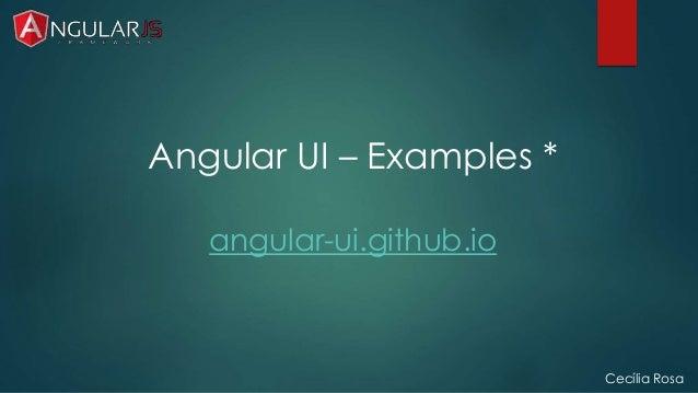 Cecília Rosa  Angular UI – Examples *  angular-ui.github.io