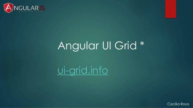 Cecília Rosa  Angular UI Grid *  ui-grid.info
