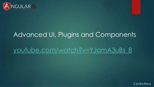 Advanced UI, Plugins and Components  Cecília Rosa  youtube.com/watch?v=YJamA3uBs_8