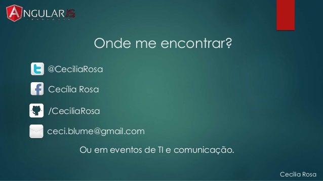 Onde me encontrar?  @CeciliaRosa  Cecília Rosa  Ou em eventos de TI e comunicação.  Cecília Rosa  /CeciliaRosa  ceci.blume...