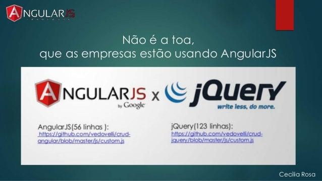 Não é a toa,  que as empresas estão usando AngularJS  Cecília Rosa